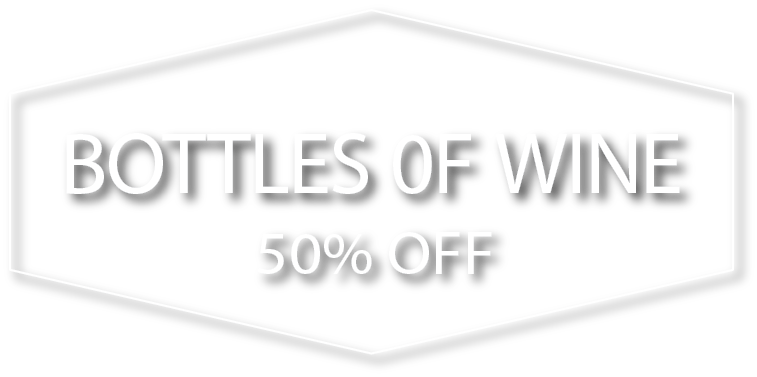 Entire Wine List 50% Off All Bottles of Wine