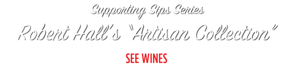 Supporting Sips Series Robert Hall's Artisan Collection of Wines
